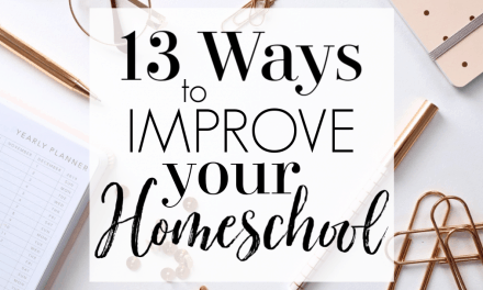 13 Ways to Improve Your Homeschool