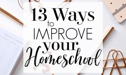 13 Ways to Improve Your Homeschool