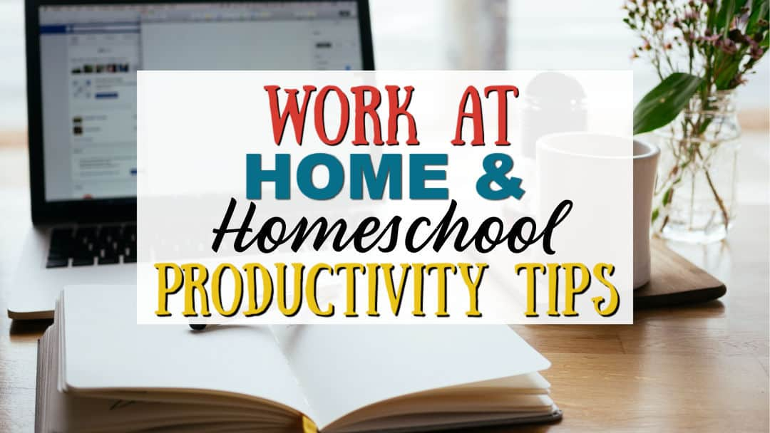 Work at Home and Homeschool | Productivity Tips