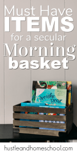 Incorporate these 3 must have items for a successful secular homeschool morning basket time. Plus bonus suggestions too!