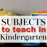 Homeschooling Kindergarten | What Subjects to Teach