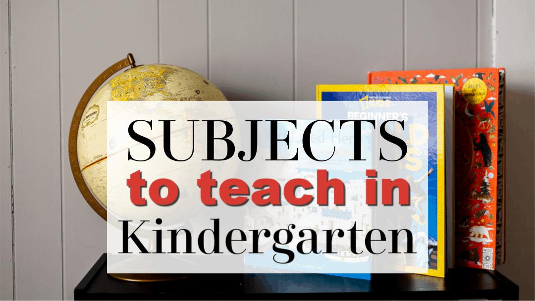 Homeschooling Kindergarten | What Subjects to Teach
