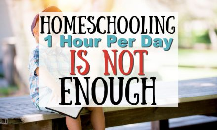 Why Homeschooling for 1 Hour a Day is NOT Enough
