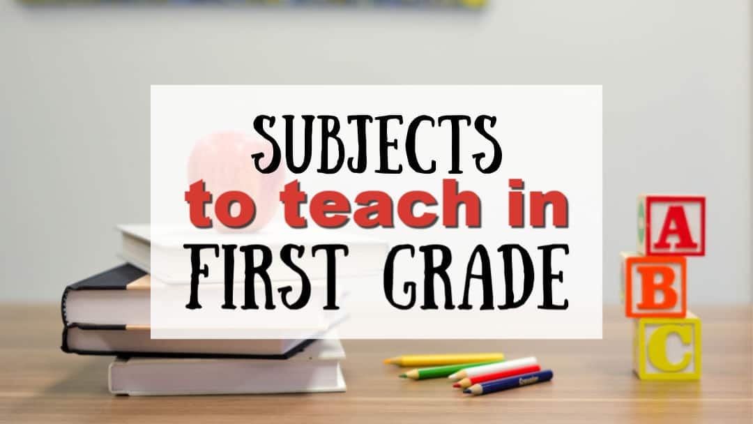 Subjects to Teach in First Grade Homeschool