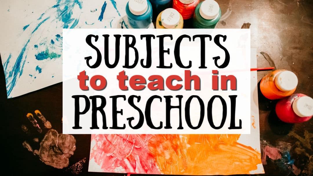 Subjects to Teach in Preschool