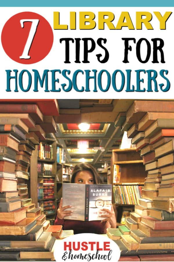 7 Library Tips for Homeschoolers text overlay on image of girl in library surrounded by books.