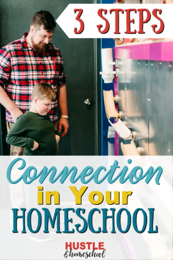 3 Steps to Create Connection in your Homeschool text overlay on image of father and son making ball ramp at science museum
