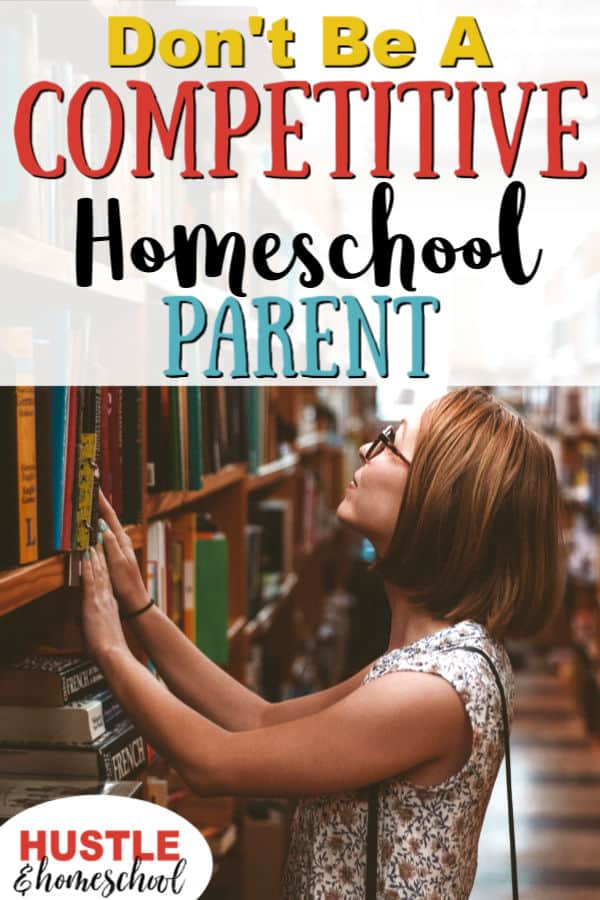 Don't Be a Competitive Homeschool Parent text overlay on woman shopping in bookstore