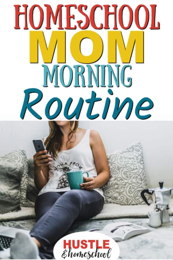 Homeschool Mom Morning Routine Overlay on picture of woman on cell phone, working on laptop and drinking coffee while sitting on a bed.