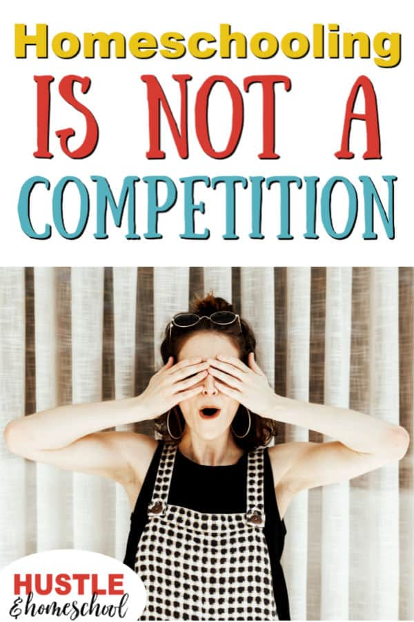 Homeschooling is NOT a competition text overlay on picture of woman with eyes covered looking surprised