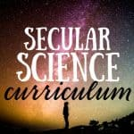Ultimate Guide to Secular Homeschool Science Curriculum