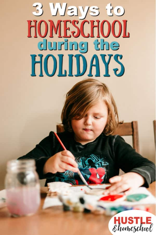 boy painting salt dough ornament with text overlay that says 3 ways to homeschool during the holidays