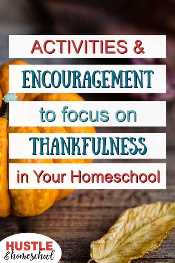 Activities and Encouragement to focus on Thankfulness in your homeschool text overlay on picture of pumpkin and leaf on table.