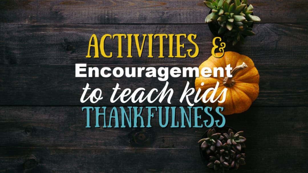 Activities & Encouragement to Focus on Thankfulness
