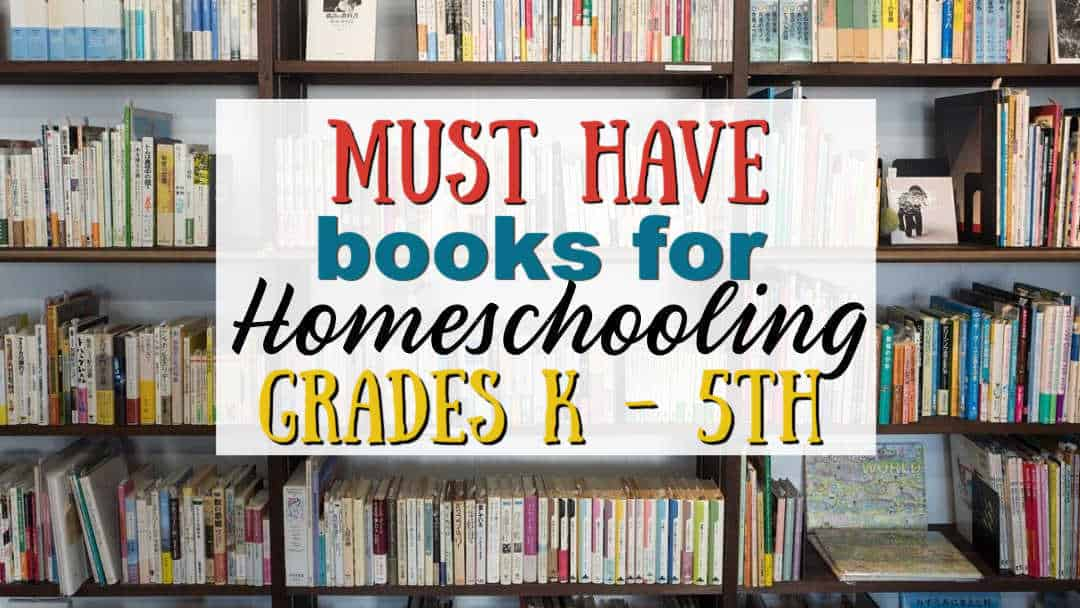 Must Have Books for Homeschooling K-5