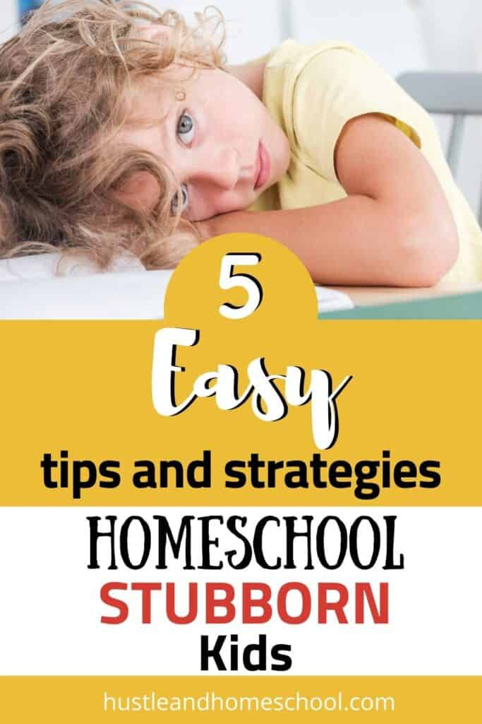 girl sitting in a chair, laying her head on top of a book on a table with text overlay that says 5 easy tips and strategies to homeschool stubborn kids