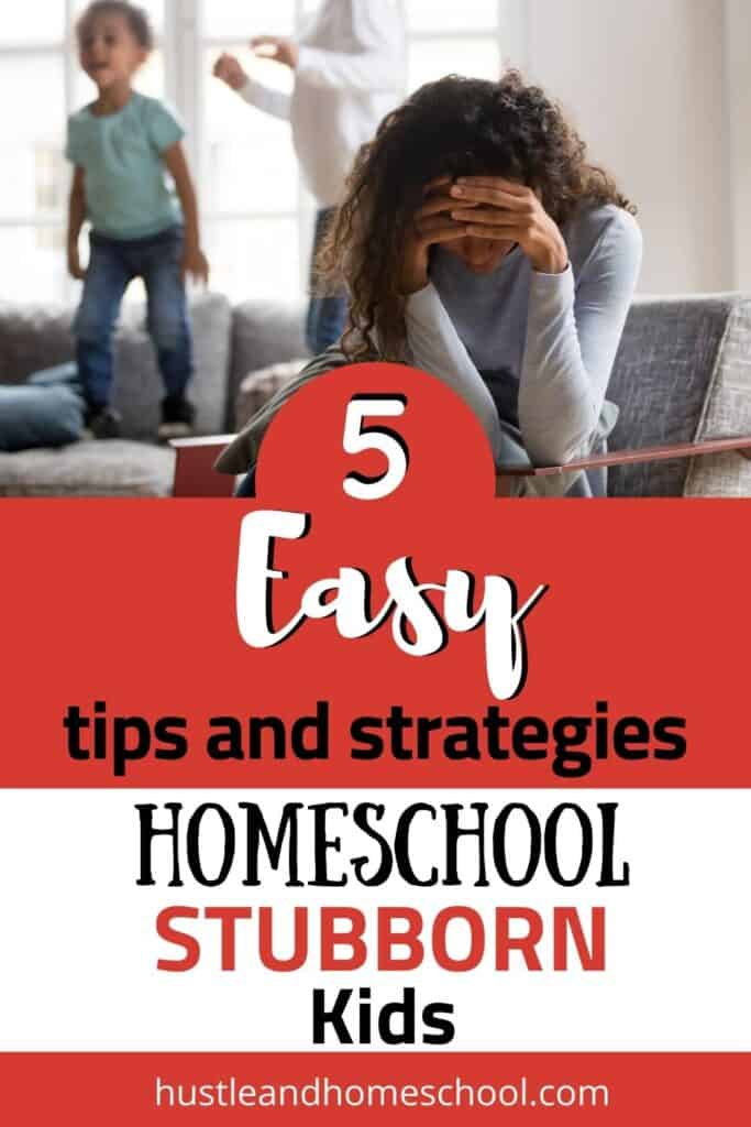 """mom sitting on a chair leaned over with her head in her hands and two kids jumping on couch in the background with text overlay """"5 easy tips and strategies to homeschool stubborn kids"""""""
