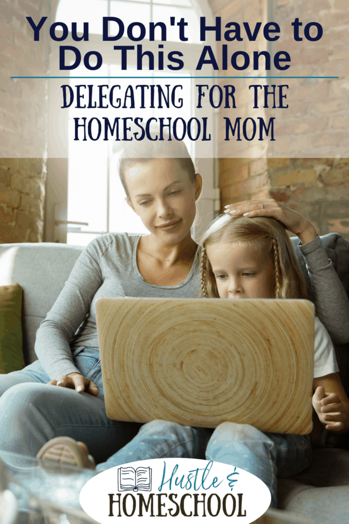 Mom and child sitting on a couch and working on a laptop with text overlay: You Don't Have to Do This Alone - Delegating for the Homeschool Mom