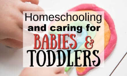 How to Homeschool while Caring for Babies and Toddlers