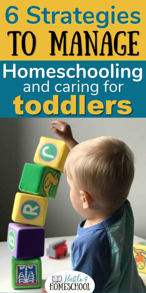 Toddler playing with blocks with text overlay of 6 strategies to manage homeschooling and caring for toddlers