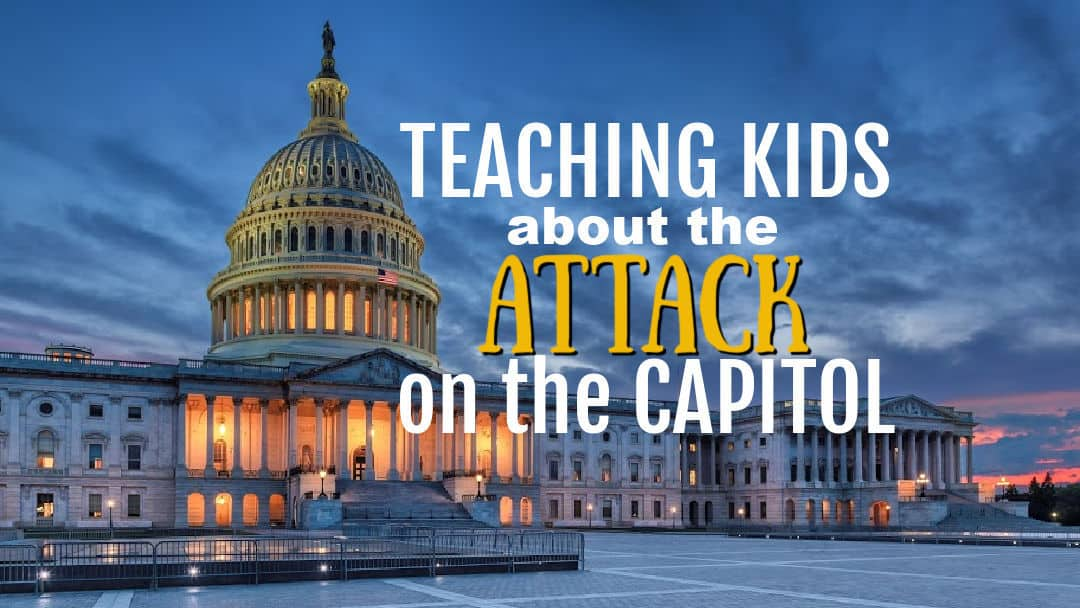 Teaching Kids About the Attack on the Capitol January 6, 2021